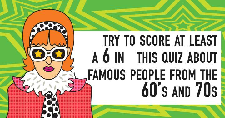 Do you know who these famous people from the 60s and 70s are?
