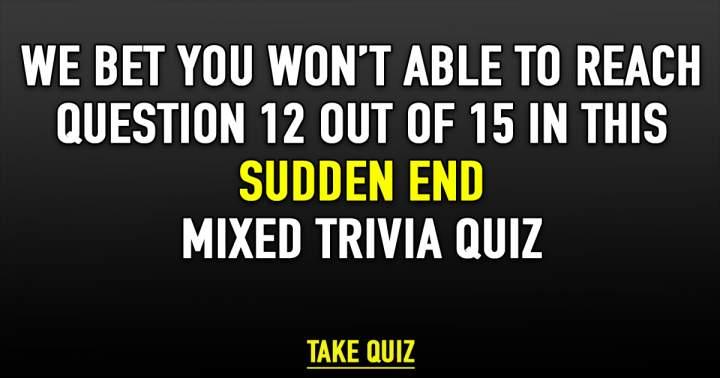 Sudden End Mixed Trivia Quiz